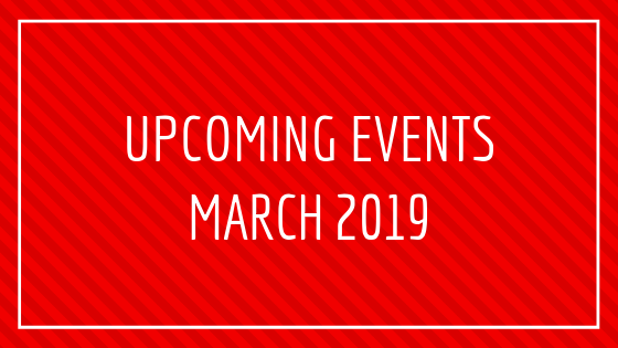 UPCOMING EVENTS MARCH 2019
